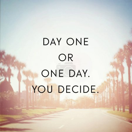 day one or one day you decide motivational phrase