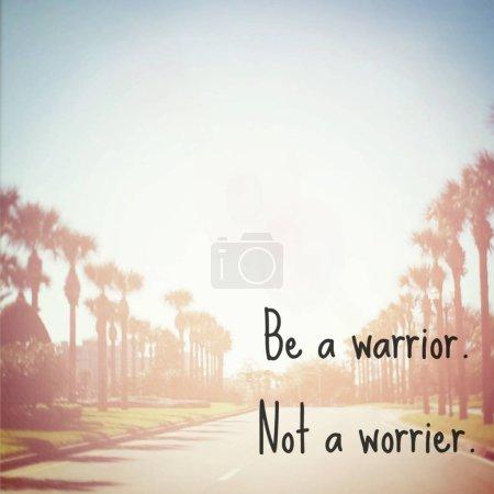 be a warrior not a worrier motivational phrase