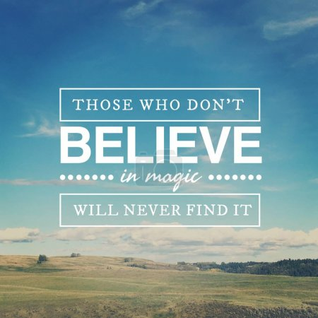 those who dont believe in magic will never find it