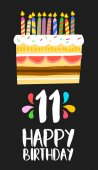 Happy birthday number 11 greeting card for eleven years in fun art style with cake and candles Anniversary invitation congratulations or celebration design EPS10 vector