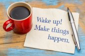 Wake up, make things happen