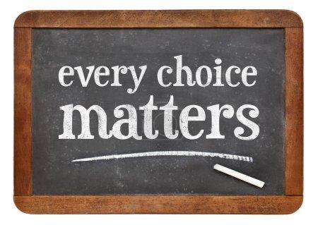 Every choice matters blackboard sign