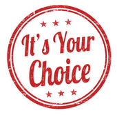 It's your choice sign or stamp
