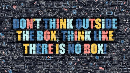 Photo for Dont Think Outside the Box, Think Like there is No Box Concept. Multicolor Dont Think Outside the Box, Think Like there is No Box Drawn on Dark Brick Wall with Icons in Doodle Style Design. - Royalty Free Image