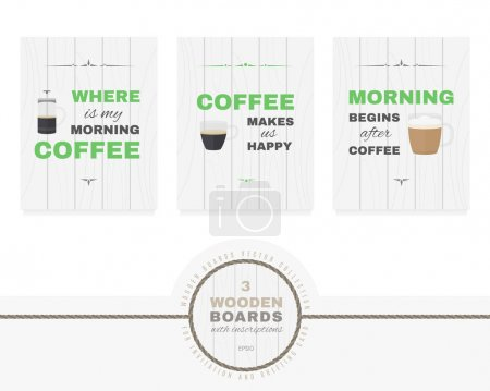 """Three wooden boards with inscriptions. Quotes: """"Where is my morning coffee?"""", """"Coffee makes us happy"""", """"Morning begins after coffee""""."""
