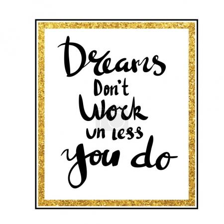 Dreams dont work un less you do for poster