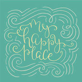 My happy place Hand drawn vector lettering with flourishes decoration around Can be used as poster at home print or card Elegant and lovely Color version
