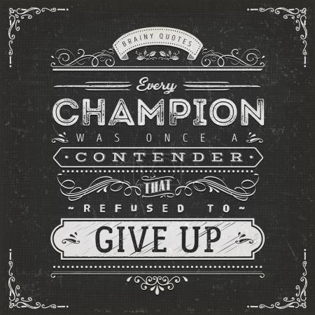 Illustration of vintage chalkboard textured background with inspiring and motivating philosophy quote - Every champion was once a contender thet refuse to give up.