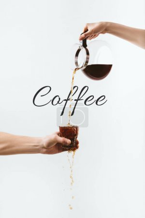 """cropped view of hands pouring coffee from pot into glass, isolated on white with """"Coffee"""" lettering"""