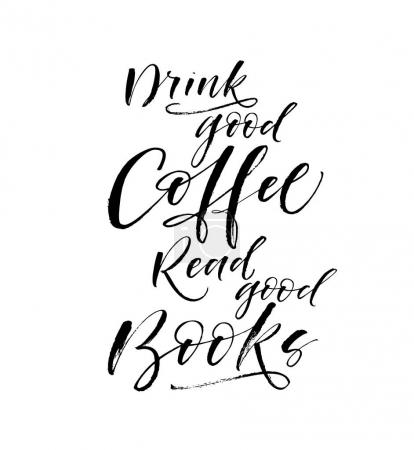 Drink good coffee, read good books phrase.