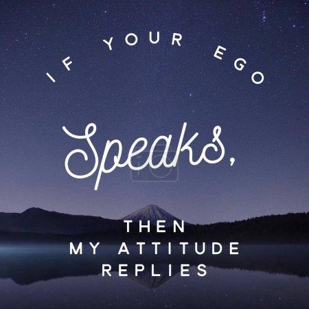 Si tu ego habla, entonces mi actitud responde. Cita inspiradora.Las mejores citas y dichos motivacionales sobre la vida, la sabiduría, positivo, edificante, potenciador, éxito, motivación .