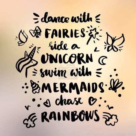 "Card with inscription ""Dance with fairies, ride a unicorn, swim with mermaids, chase rainbows!""  in a trendy calligraphic style."
