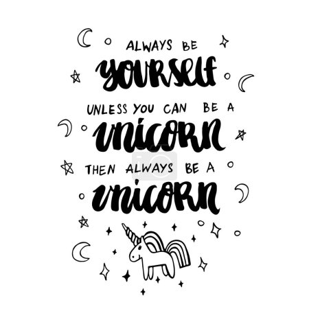 Always be yourself unless you can be a unicorn then always be a unicorn.
