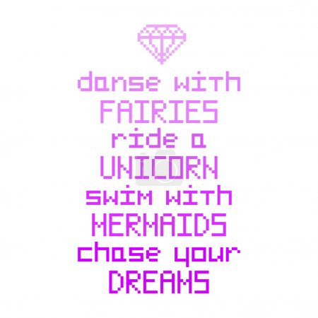 Dance with fairies, ride a unicorn, swim with mermaids, chase your dreams.