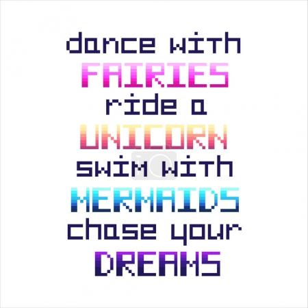 """""""Dance with fairies, ride a unicorn, swim with mermaids, chase your dreams""""."""