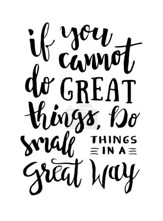 If You Cannot Do Great Things, Do Small Things In a Great Way - Motivation phrase. Motivational quote about progress and dreams.