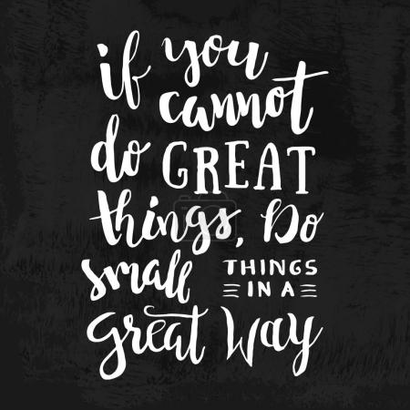 If You Cannot Do Great Things, Do Small Things In a Great Way - Motivation phrase, hand lettering saying. Motivational quote