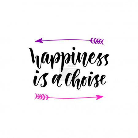 Happiness is a choise. Inspirational and motivational handwritten lettering. Vector modern calligraphy