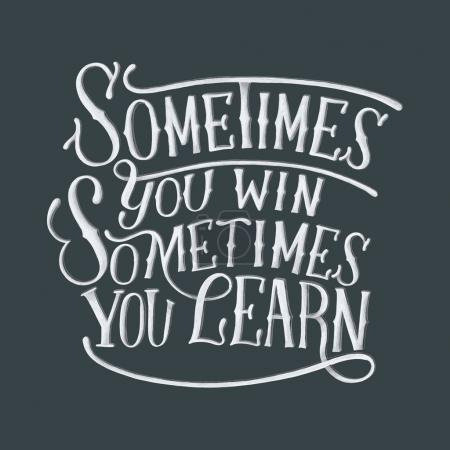 Handwritten phrase motivational quote of Sometimes you win sometimes you learn