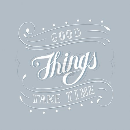Handwritten word expression and illustration motivational quote of Good things take time