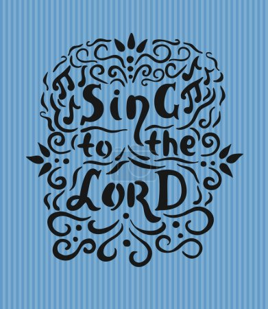 Bible lettering Sing to the Lord with notes and flourishes