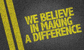 Sign we believe in making difference