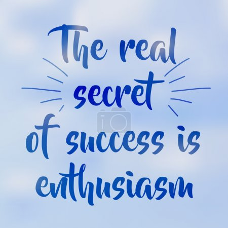Lettering: The real secret of success is enthusiasm.