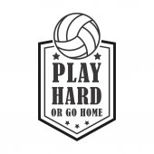 Plar hard or go home Volleyball badge creative label for players competing in sport game athletes and coaches motto t-shirt badge for fan zone or volunteers vector illustration