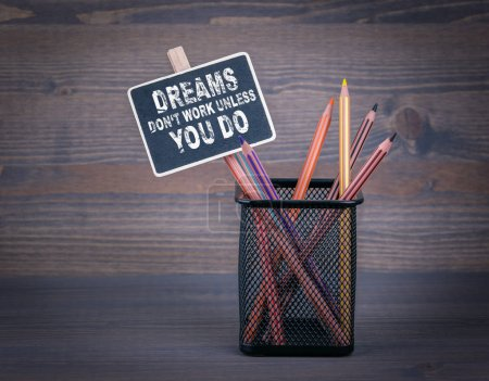 Dreams don't work unless you do. A small blackboard chalk and co