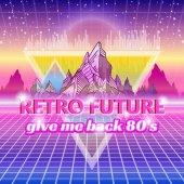 Retro future slogan give me back the 80's futuristic landscape