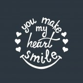 You make my heart smile lettering. Romantic quote about love.
