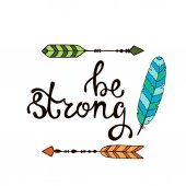 Be strong. Inspirational quote about freedom. Modern calligraphy phrase with hand drawn arrows and feather. Lettering in boho style for print and posters.