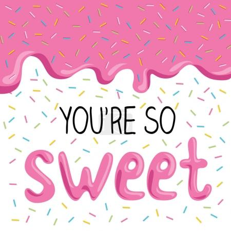 You're so sweet, lovely card with glaze and inscri...