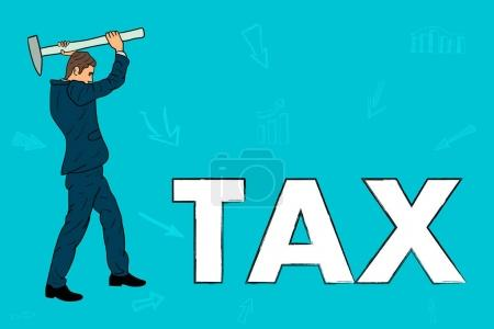 Businessman with a hammer breaks taxes