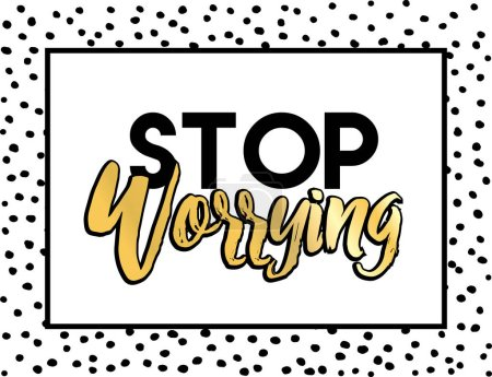 motivational quote lettering Stop worrying