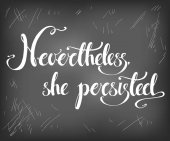 Nevertheless she persisted lettering