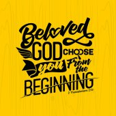 Bible lettering Christian art Beloved God choose you from the beginning
