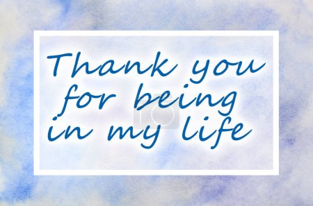 Thank you for being in my life. The text is depicted in an illustration in the form of a watercolor pattern from blue stains