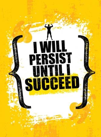I will Persist Until I Succeed.