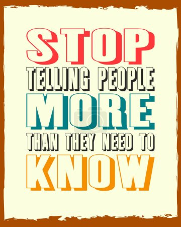 Inspiring motivation quote with text Stop Telling People More Than They Need To Know. Vector typography poster.