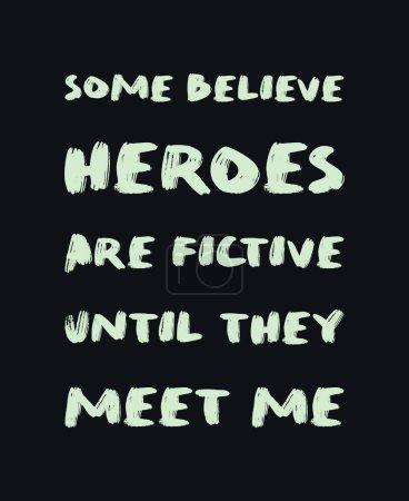 Photo pour Certains croient que les héros sont fictifs jusqu'à ce qu'ils me rencontrent. Illustration d'art texte drôle et arrogant, composition de lettrage minimaliste, pour les amateurs de super-héros. Design tendance pour l'impression, typographie dessinée à la main . - image libre de droit
